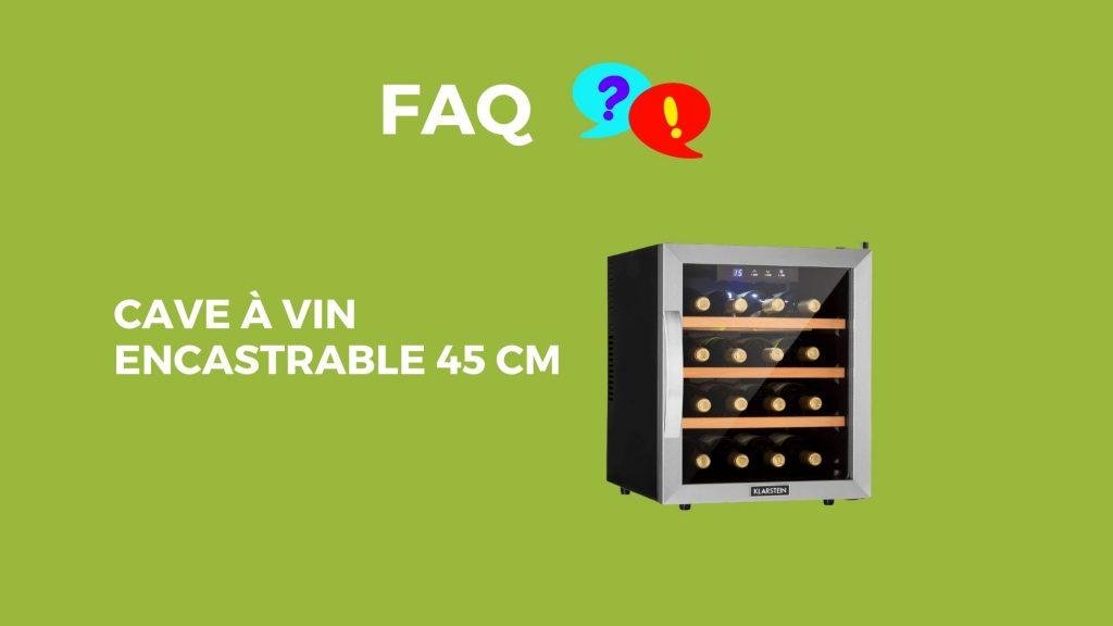faq cave a vin encastrable 45cm