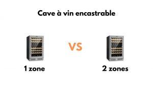 cave à vins Encastrables une zone vs deux zones